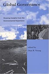Global Governance: Drawing Insights from the Environmental Experience - Young, Oran R.