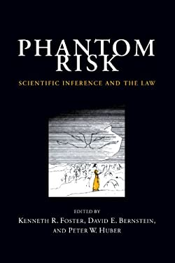 Phantom Risk: Scientific Inference and the Law - Huber, Peter William / Bernstein, David E. / Foster, Kenneth R.