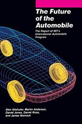 The Future of the Automobile: The Report of Mit's International Automobile Program - Anderson, Martin / Jones, Daniel / Altshuler, Alan A.