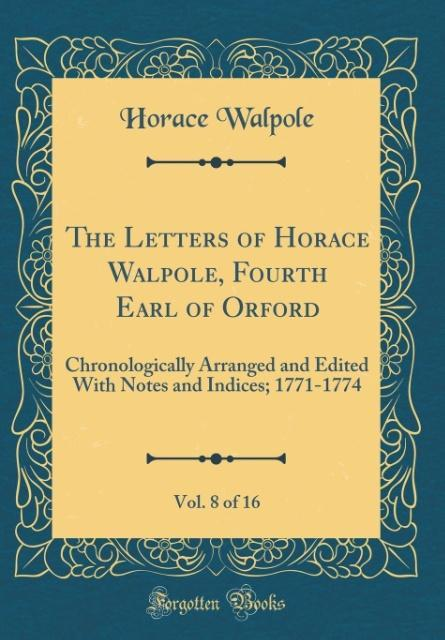 The Letters of Horace Walpole, Fourth Earl of Orford, Vol. 8 of 16 als Buch von Horace Walpole - Horace Walpole