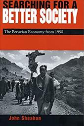 Searching for a Better Society: The Peruvian Economy from 1950 - Sheahan, John