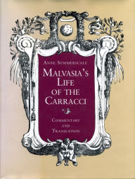 Malvasia's Life of the Carracci: Commentary and Translation - Anne Summerscale
