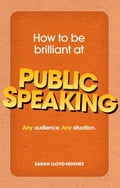How to Be Brilliant at Public Speaking - Sarah Lloyd-Hughes