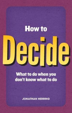 How to Decide ePub eBook - Jonathan Herring