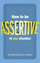 How to be assertive in any situation - Sue Hadfield;  Gill Hasson