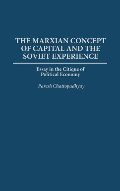 The Marxian Concept of Capital and the Soviet Experience: Essay in the Critique of Political Economy - Chattopadhyay, Paresh