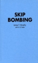 Skip Bombing - James Murphy; A.B. Feuer