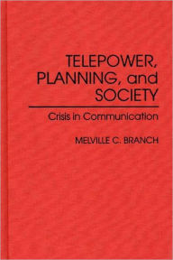 Telepower, Planning, and Society: Crisis in Communication - Melville C. Branch