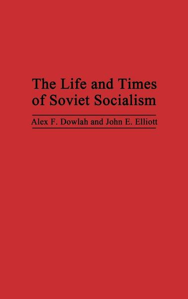 The Life and Times of Soviet Socialism