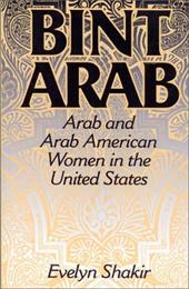 Bint Arab: Arab and Arab American Women in the United States - Shakir, Evelyn