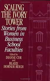 Scaling the Ivory Tower: Stories from Women in Business School Faculties - Cyr, Dianne H. / Reich, Blaize / Rousseau, Denise M.