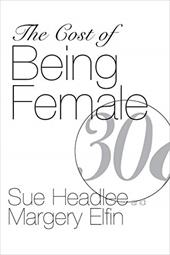 The Cost of Being Female - Headlee, Sue / Elfin, Margery