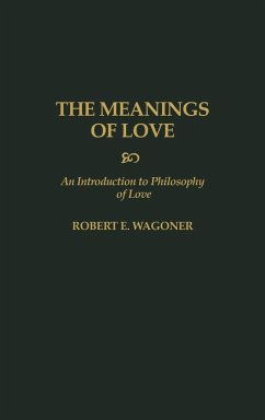 The Meanings of Love: An Introduction to Philosophy of Love - Wagoner, Robert E. Wagoner, Bob