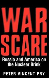 War Scare: Russia and America on the Nuclear Brink - Pry, Peter Vincent