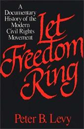 Let Freedom Ring: A Documentary History of the Modern Civil Rights Movement - Levy, Peter B.