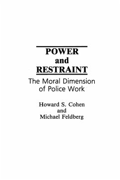 Power and Restraint: The Moral Dimension of Police Work - Cohen, Howard Feldberg, Michael
