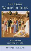 Eight Words of Jesus, the - In the Passion According to St. John