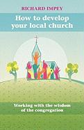 How to Develop Your Local Church - Working with the Wisdom of the Congregation