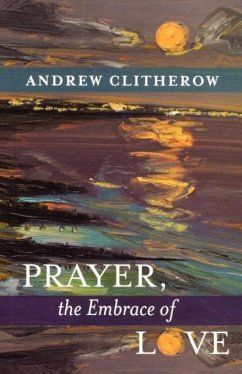 Prayer, the Embrace of Love - Clitherow, Andrew