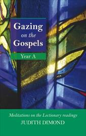 Gazing on the Gospels Year a - Meditations on the Lectionary Readings - Dimond, Judith