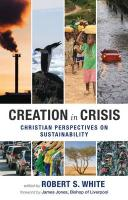Creation in Crisis: Christian Perspectives on Sustainablity. Edited by Robert S. White