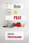 How to Pray - John Pritchard