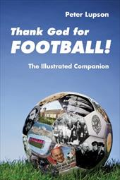 Thank God for Football! - The Illustrated Companion - Lupson / Lupson, Peter