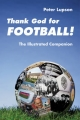 Thank God for Football! The Illustrated Companion - Peter Lupson