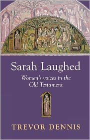 Sarah Laughed - Women's Voices in the Old Testament - Dennis, Trevor Dennis