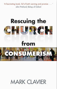 Rescuing the Church from Consumerism - Mark Clavier