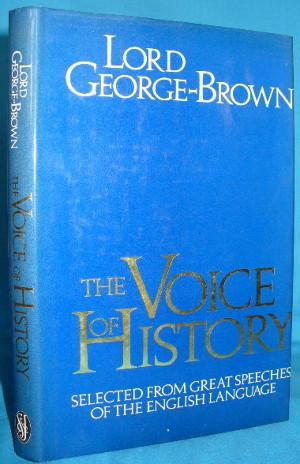 The Voice of History: Great Speeches of the English Language.  Selected and introduced by Lord George-Brown