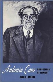Antonio Caso, Philosopher Of Mexico - John H. Haddox