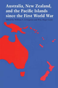 Australia, New Zealand, And The Pacific Islands Since The First World War - William S. Livingston