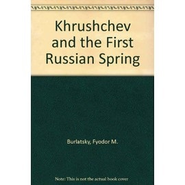 Khrushchev and the First Russian Spring - Fyodor M. Burlatsky