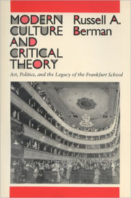 Modern Culture and Critical Theory: Art, Politics, and the Legacy of the Frankfurt School - RUSSELL A. BERMAN
