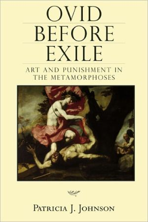 Ovid before Exile: Art and Punishment in the Metamorphoses - Patricia Johnson