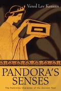 Pandora's Senses: The Feminine Character of the Ancient Text - Kenaan, Vered Lev