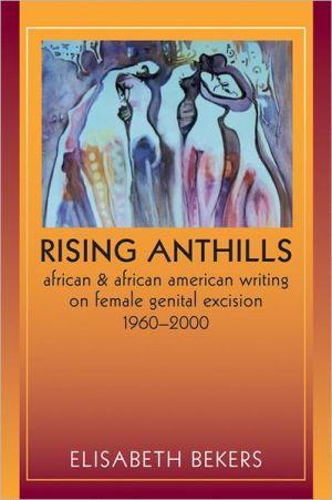 Rising Anthills: African and African American Writing on Female Genital Excision, 1960-2000 - Elisabeth Bekers