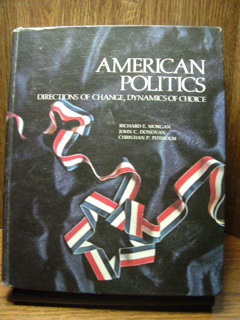 AMERICAN POLITICS: Directions of Change, Dynamics of Choice