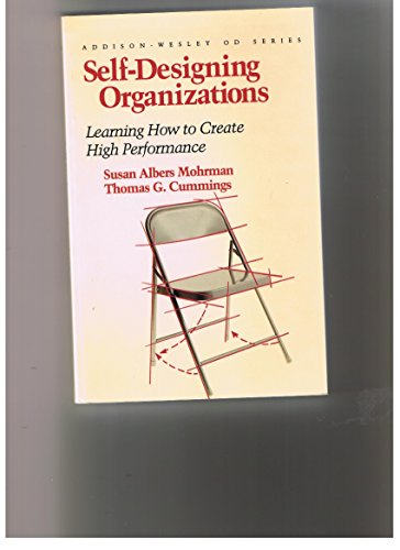 Self Designing Organizations: Learning How to Create High Performance (Addison-Wesley Series on Organization Development)
