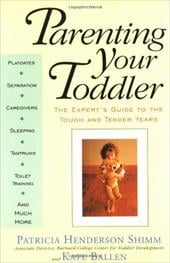 Parenting Your Toddler: The Expert's Guide to the Tough and Tender Years - Shimm, Patricia Henderson / Shimm, Amy / Ballen, Kate
