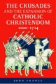 Crusades and the Expansion of Catholic Christendom, 1000-1714 - John France