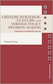 Chinese Strategic Culture and Foreign Policy Decision-Making - Huiyun Feng