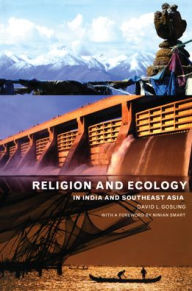 Religion and Ecology in India and Southeast Asia - David Gosling