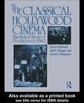 The Classical Hollywood Cinema: Film Style and Mode of Production to 1960 - Bordwell, David
