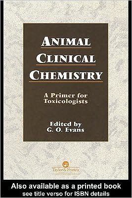 Animal Clinical Chemistry: A Practical Handbook for Toxicologists and Biomedical Researchers, Second Edition