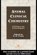 Animal Clinical Chemistry: A Practical Handbook for Toxicologists and Biomedical Researchers, Second Edition - Evans, G.O.