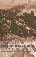 The Evolution of Operational Art, 1740-1813 - Telp, Claus