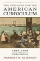 Struggle for the American Curriculum, 1893-1958 - Herbert M. Kliebard