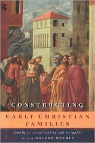 Constructing Early Christian Families - Edited by Halvor Moxnes